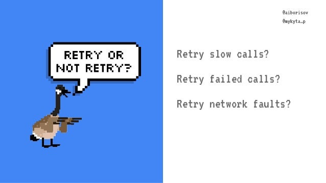 @aiborisov @mykyta_p @aiborisov @mykyta_p Retry slow calls? Retry failed calls? Retry network faults?