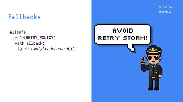 @aiborisov @mykyta_p Failsafe .with(RETRY_POLICY) .withFallback( () -> emptyLeaderboard()) ... @aiborisov @mykyta_p Fallba...