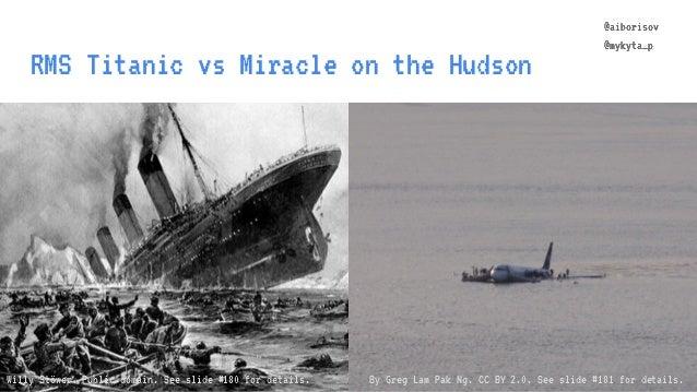 @aiborisov @mykyta_p RMS Titanic vs Miracle on the Hudson @aiborisov @mykyta_p Willy Stöwer. Public domain. See slide #180...
