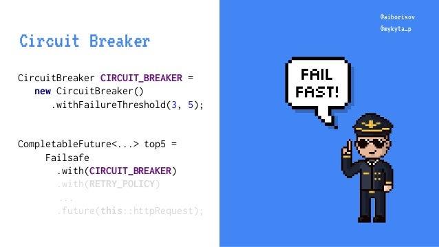 @aiborisov @mykyta_p CircuitBreaker CIRCUIT_BREAKER = new CircuitBreaker() .withFailureThreshold(3, 5); CompletableFuture<...