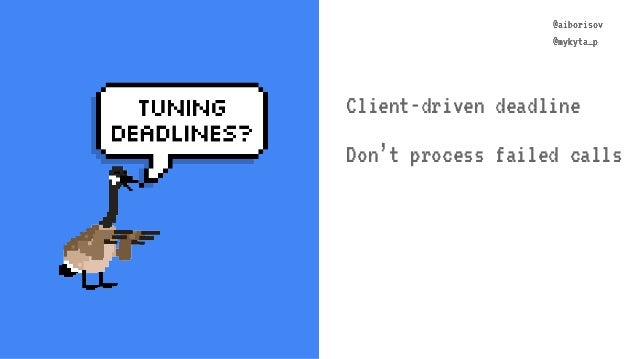 @aiborisov @mykyta_p @aiborisov @mykyta_p Client-driven deadline Don't process failed calls