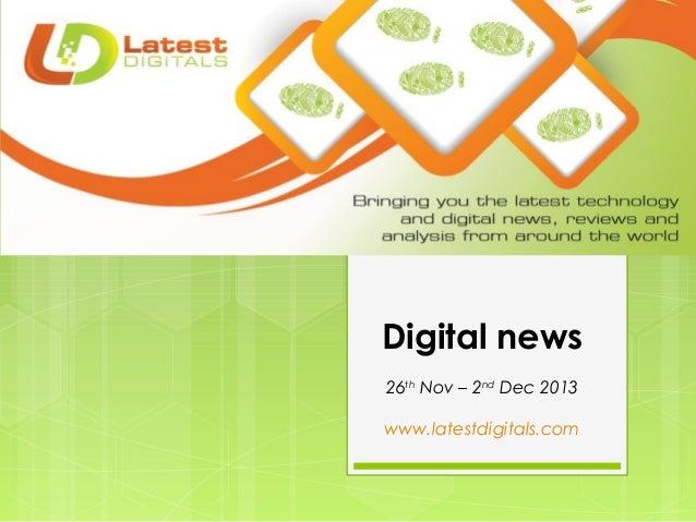 Digital news 26th Nov – 2nd Dec 2013 www.latestdigitals.com