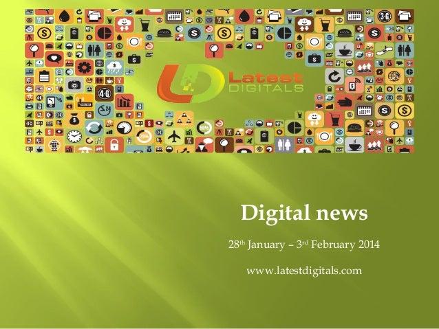 Digital news 28th January – 3rd February 2014 www.latestdigitals.com