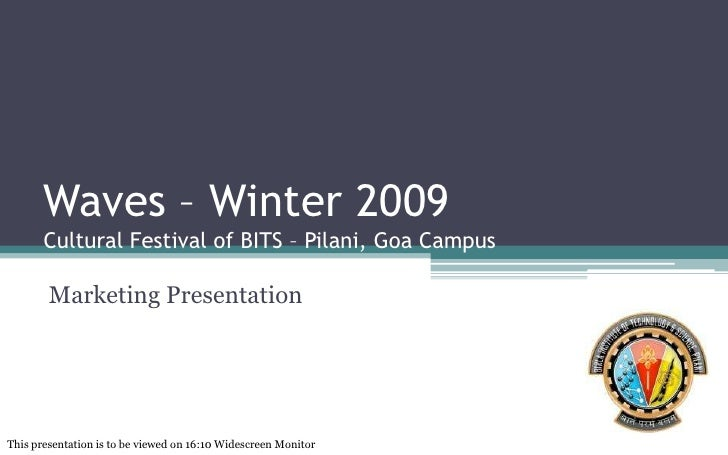Waves – Winter 2009Cultural Festival of BITS – Pilani, Goa Campus<br />Marketing Presentation<br />This presentation is to...