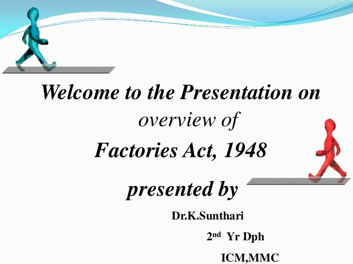 Welcome to the Presentation on          overview of     Factories Act, 1948         presented by              Dr.K.Sunthar...