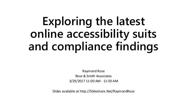 Exploring the latest online accessibility suits and compliance findings Raymond Rose Rose & Smith Associates 3/29/2017 11:...