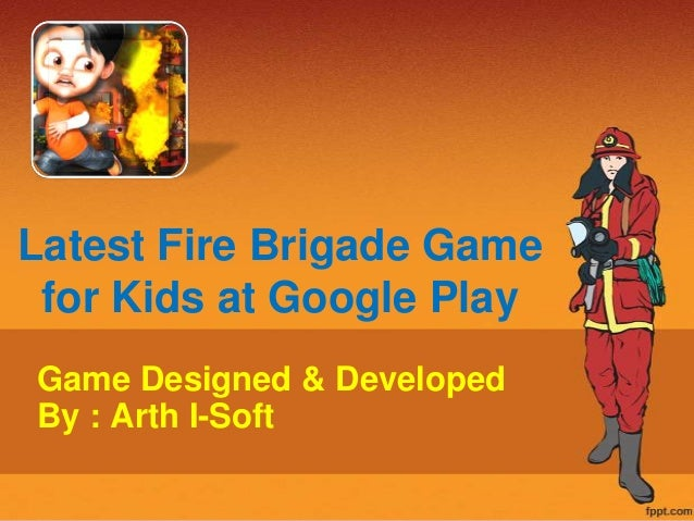 Latest Fire Brigade Game for Kids at Google Play Game Designed & Developed By : Arth I-Soft