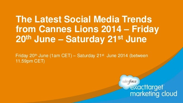 The Latest Social Media Trends from Cannes Lions 2014 – Friday 20th June – Saturday 21st June Friday 20th June (1am CET) –...