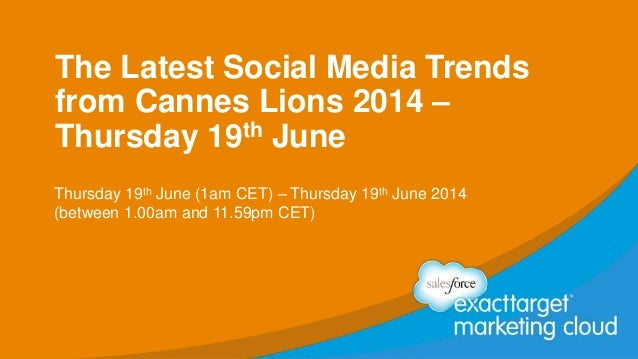 The Latest Social Media Trends from Cannes Lions 2014 – Thursday 19th June Thursday 19th June (1am CET) – Thursday 19th Ju...