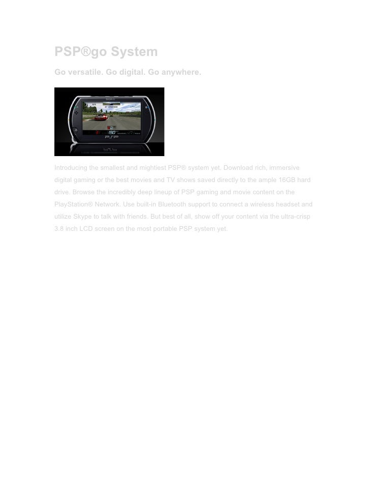 PSP®go System Go versatile. Go digital. Go anywhere.     Introducing the smallest and mightiest PSP® system yet. Download ...