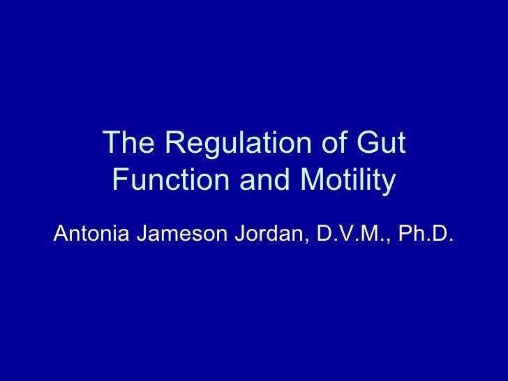 The Regulation of Gut Function and Motility Antonia Jameson Jordan, D.V.M., Ph.D.
