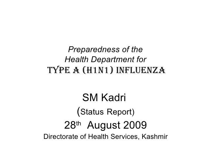Preparedness of the  Health Department for  Type A (H1N1) Influenza SM Kadri  ( Status   Report) 28 th   August 2009 Direc...