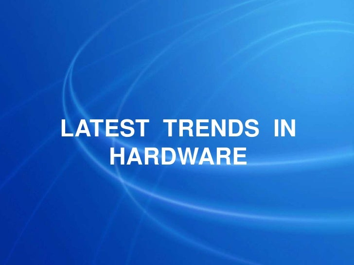 LATEST  TRENDS  IN  HARDWARE<br />