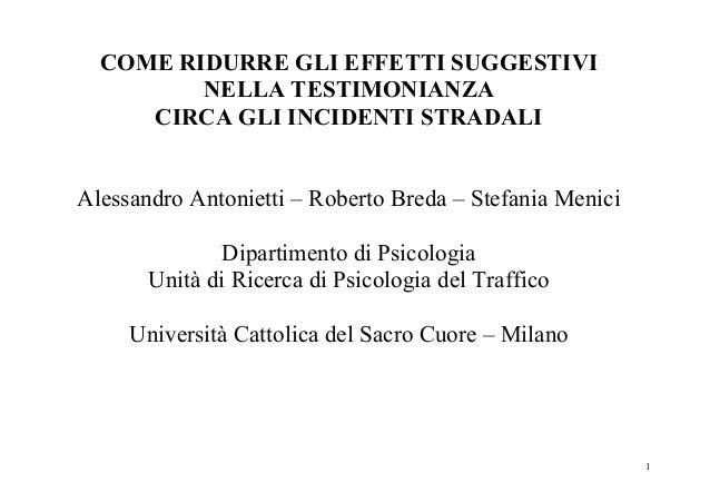 COME RIDURRE GLI EFFETTI SUGGESTIVI         NELLA TESTIMONIANZA     CIRCA GLI INCIDENTI STRADALIAlessandro Antonietti – Ro...
