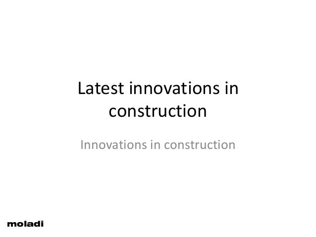 Latest innovations in construction Innovations in construction moladi