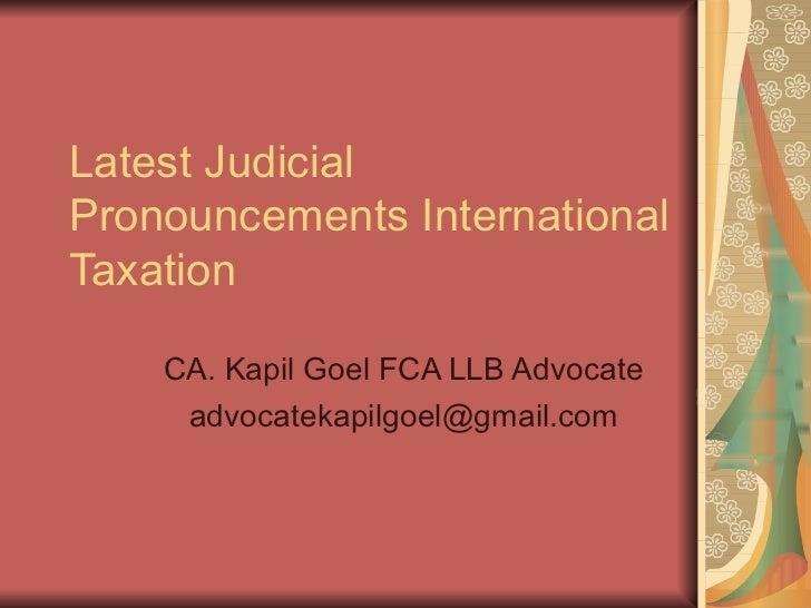 Latest Judicial Pronouncements International Taxation CA. Kapil Goel FCA LLB Advocate  [email_address]