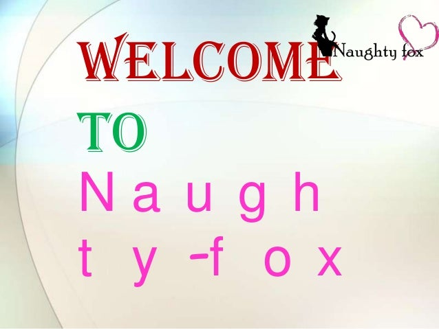 WELCOME TO Na u g h t y -f o x