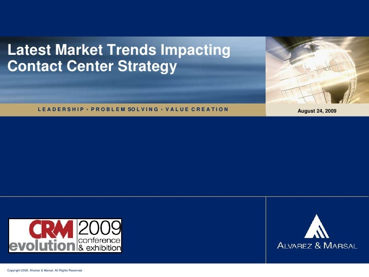 Latest Market Trends Impacting Contact Center Strategy<br />August 24, 2009<br />