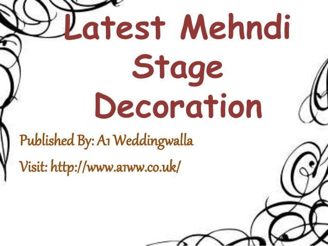 Latest Mehndi Stage Decoration Published By: A1 Weddingwalla Visit: http://www.a1ww.co.uk/