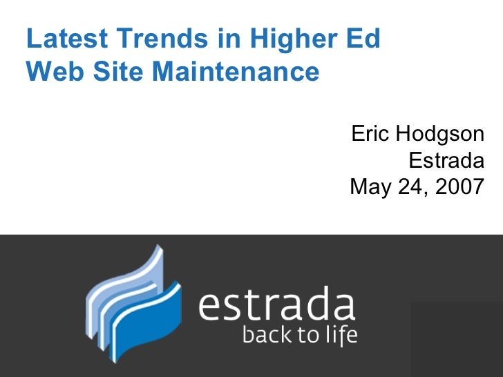 Latest Trends in Higher Ed  Web Site Maintenance Eric Hodgson Estrada May 24, 2007