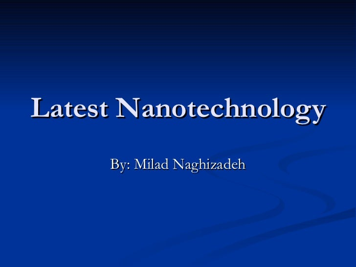 Latest Nanotechnology By: Milad Naghizadeh