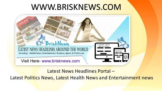 Latest News Headlines Portal – Latest Politics News, Latest Health News and Entertainment news WWW.BRISKNEWS.COM