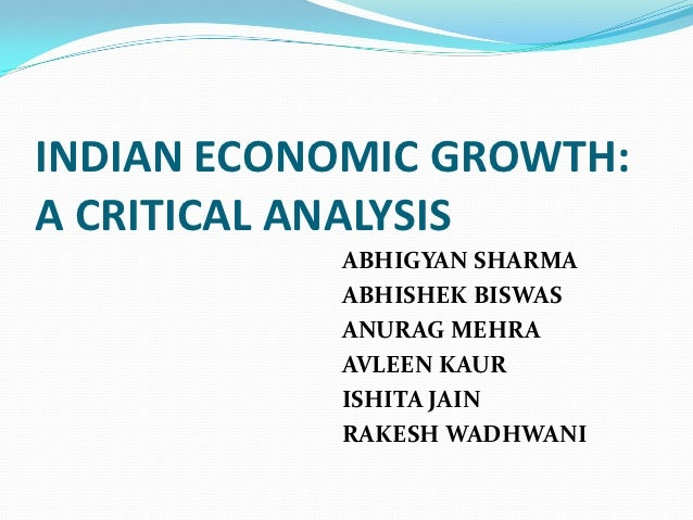 INDIAN ECONOMIC GROWTH:A CRITICAL ANALYSIS           ABHIGYAN SHARMA           ABHISHEK BISWAS           ANURAG MEHRA     ...