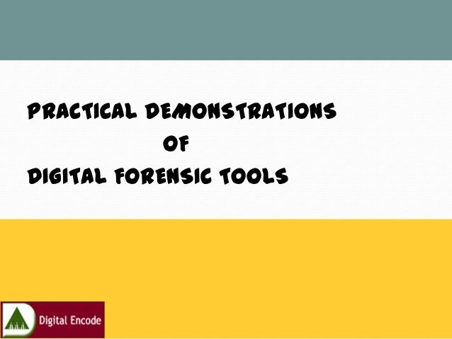 PRACTICAL DEMONSTRATIONS            OFDIGITAL FORENSIC TOOLS