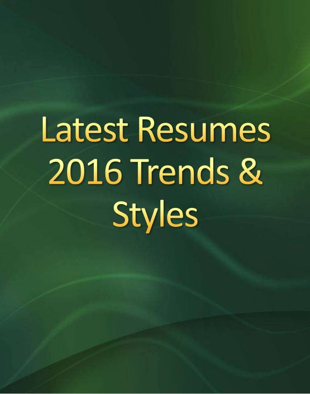 Latest Resumes 2016 Trends & Styles