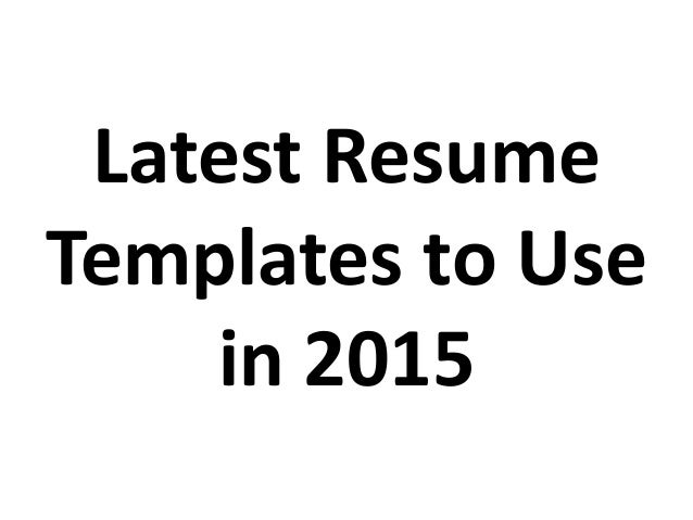 latest resume templates to use in 2015
