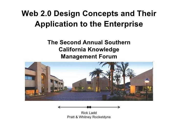 The Second Annual Southern California Knowledge Management Forum Rick Ladd Pratt & Whitney Rocketdyne Web 2.0 Design Conce...