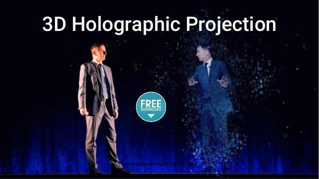 3d holographic projection latest seminar topics for ece 2018