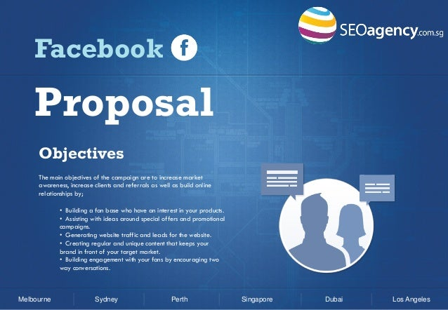 Facebook  Proposal Objectives The main objectives of the campaign are to increase market awareness, increase clients and r...