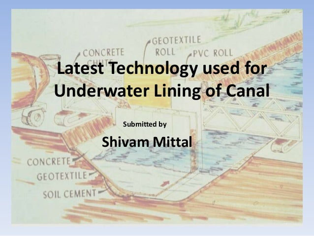 Latest Technology used for Underwater Lining of Canal Shivam Mittal Submitted by
