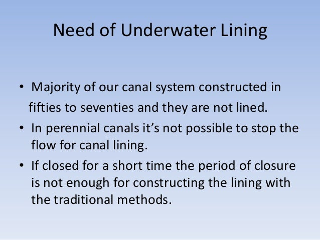Need of Underwater Lining • Majority of our canal system constructed in fifties to seventies and they are not lined. • In ...