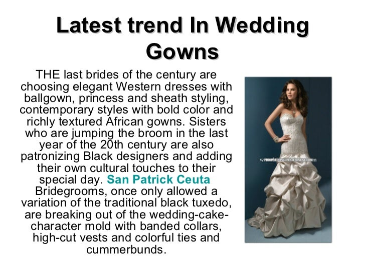 Latest trend In Wedding Gowns THE last brides of the century are choosing elegant Western dresses with ballgown, princess ...