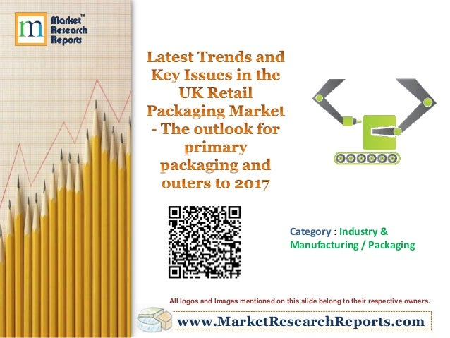 www.MarketResearchReports.com Category : Industry & Manufacturing / Packaging All logos and Images mentioned on this slide...