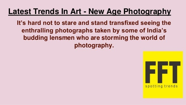 Latest Trends In Art - New Age Photography It's hard not to stare and stand transfixed seeing the enthralling photographs ...