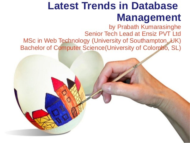 Latest Trends in Database Management by Prabath Kumarasinghe Senior Tech Lead at Ensiz PVT Ltd MSc in Web Technology (Univ...