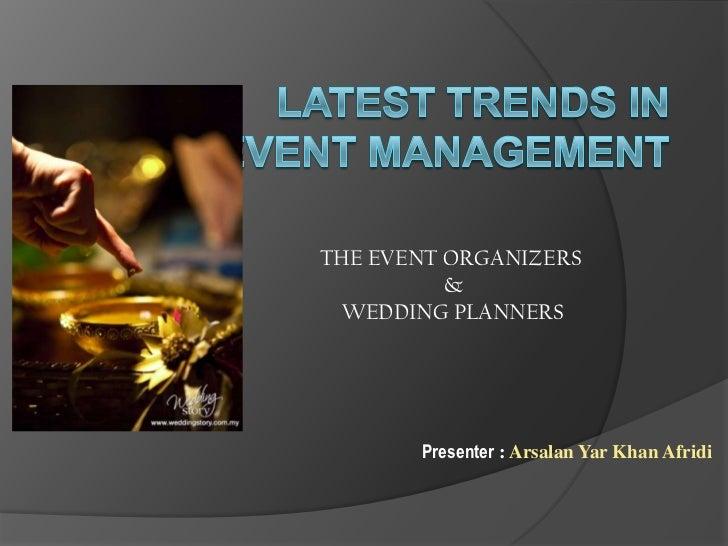 THE EVENT ORGANIZERS          &  WEDDING PLANNERS       Presenter : Arsalan Yar Khan Afridi