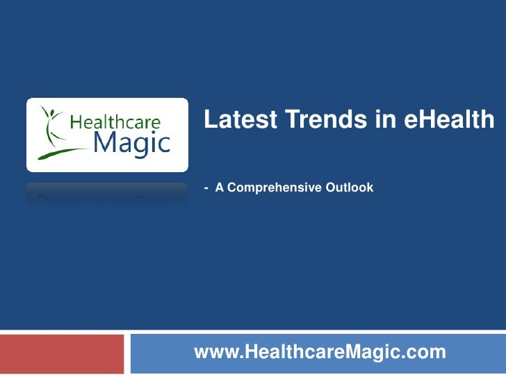 Latest Trends in eHealth  - A Comprehensive Outlook     www.HealthcareMagic.com