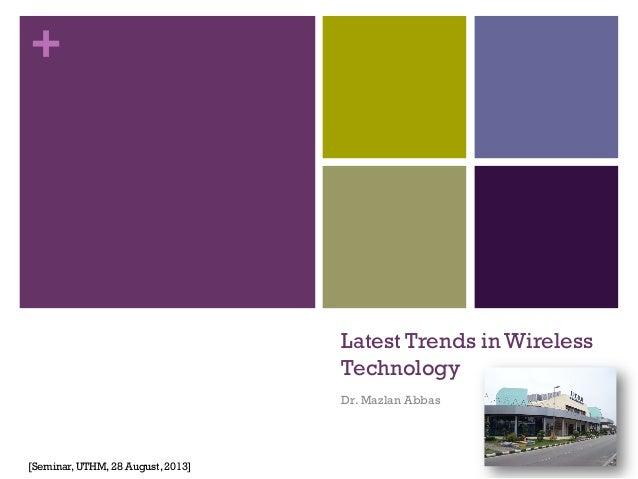 + Latest Trends in Wireless Technology Dr. Mazlan Abbas [Seminar, UTHM, 28 August, 2013]