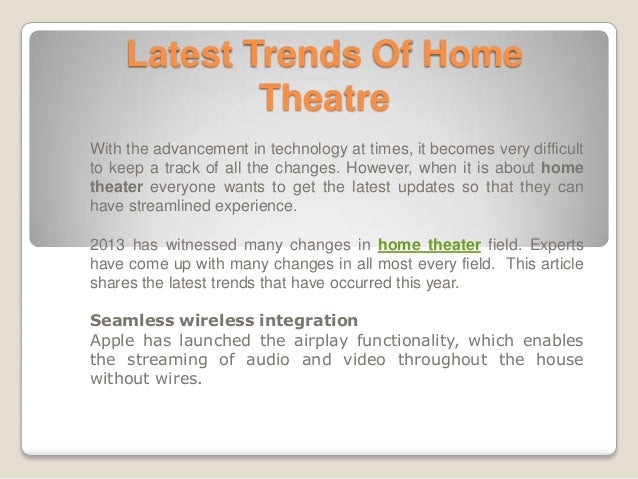 Latest Trends Of Home Theatre With the advancement in technology at times, it becomes very difficult to keep a track of al...
