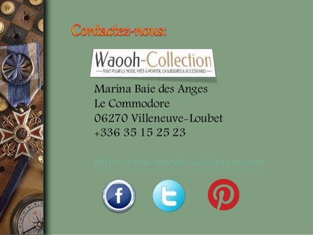 Marina Baie des Anges Le Commodore 06270 Villeneuve-Loubet +336 35 15 25 23 http://www.waooh-collection.com