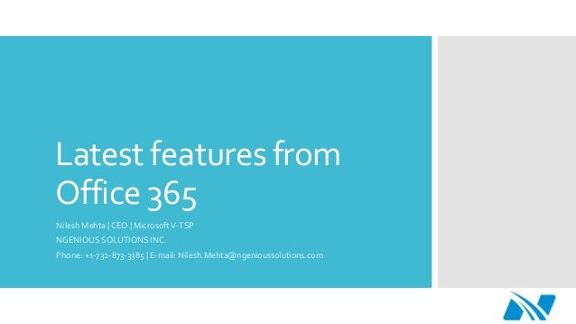 Latest features from  Office 365  Nilesh Mehta   CEO   Microsoft V-TSP  NGENIOUS SOLUTIONS INC.  Phone: +1-732-873-3385   ...