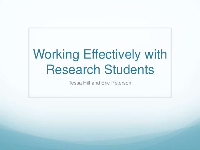Working Effectively with Research Students Tessa Hill and Eric Peterson