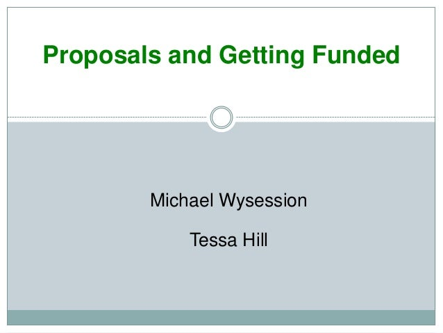 Proposals and Getting Funded Michael Wysession Tessa Hill