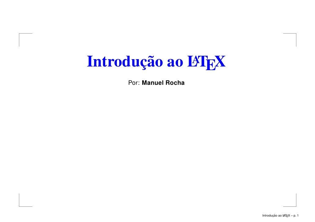 A Introdução ao LTEX      Por: Manuel Rocha                                     ¸˜                          Introducao ao ...