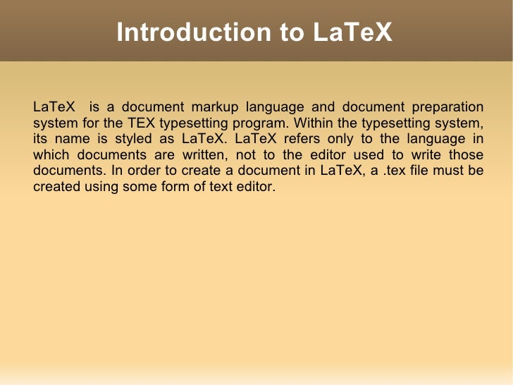 Introduction to LaTeXLaTeX is a document markup language and document preparationsystem for the TEX typesetting program. W...