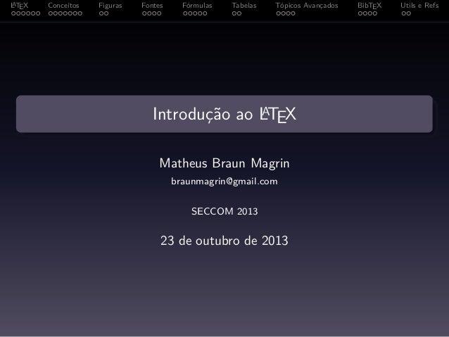 A L TEX  Conceitos  Figuras  Fontes  Fórmulas  Tabelas  Tópicos Avançados  A Introdução ao LTEX  Matheus Braun Magrin brau...
